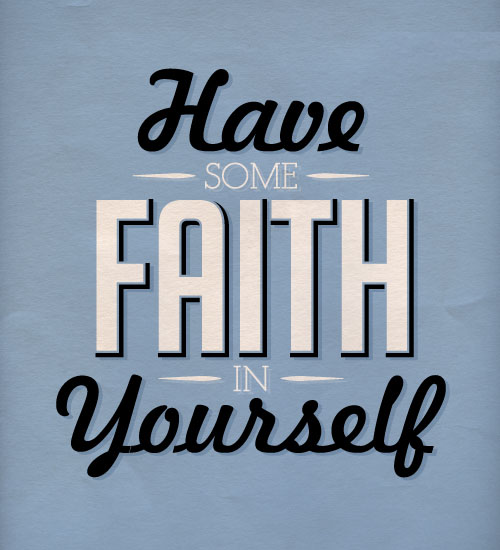 have some faith in yourself