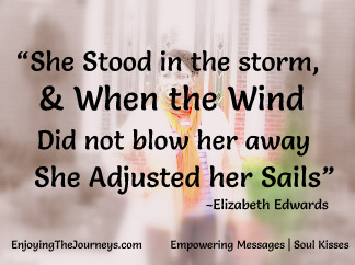 Storms Pass. Adjust your Sails and enjoy the Journey.