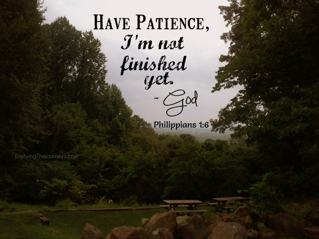 Be Patient with Yourself. God is not finished yet.
